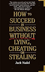 How to Succeed in Business Without Cheating or Stealing by Jack Nadel