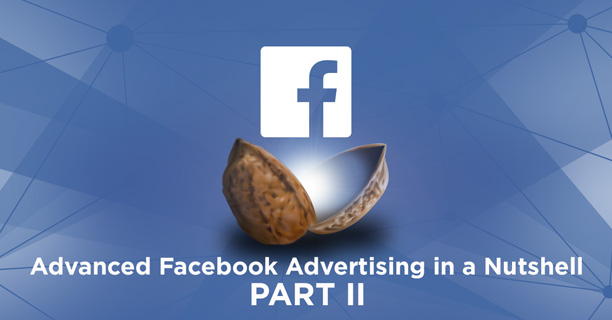 Advanced Facebook Advertising in a Nutshell - Part II