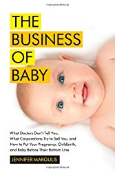The Business of Baby by Jennifer Margulis, PhD