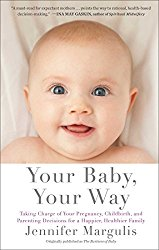 Your Baby, Your Way by Jennifer Margulis PhD